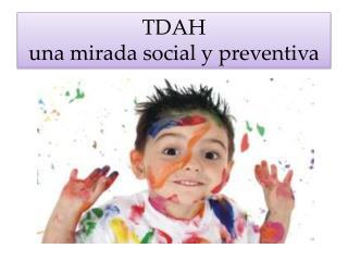 TDAH  una mirada social y preventiva