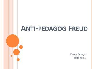 Anti-pedagog Freud