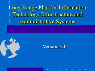 Long Range Plan for Information Technology Infrastructure and Administrative Systems