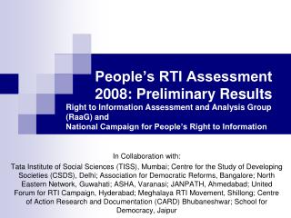People s RTI Assessment   2008: Preliminary Results Right to Information Assessment and Analysis Group RaaG and National