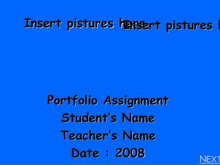 Portfolio Assignment Student's Name Teacher's Name Date : 2008
