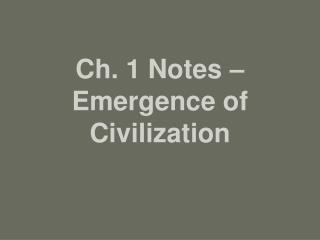 Ch. 1 Notes – Emergence of Civilization