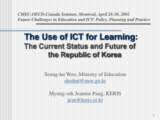 The Use of ICT for Learning: The Current Status and Future of             the Republic of Korea