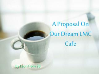 A Proposal On Our Dream LMC Cafe