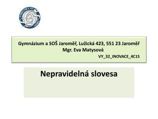 Gymnázium a SOŠ Jaroměř, Lužická 423, 551 23 Jaroměř        Mgr. Eva Matysová VY_32_INOVACE_4C15