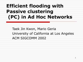Efficient flooding with Passive clustering (PC) in Ad Hoc Networks