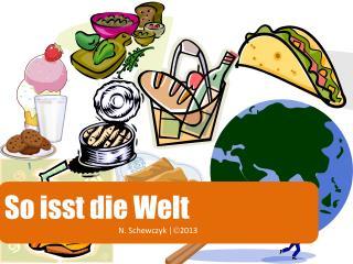 So isst die Welt N. Schewczyk |2013