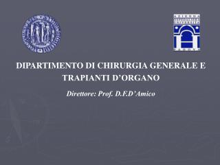 DIPARTIMENTO DI CHIRURGIA GENERALE E TRAPIANTI D'ORGANO Direttore: Prof. D.F.D'Amico