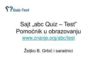 """Sajt  """" a bc Quiz – Test """" Pomoćnik u obrazovanju znanje/abc/test"""