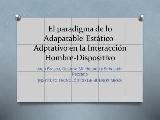 El paradigma de lo  Adapatable -Est�tico- Adptativo  en la Interacci�n Hombre-Dispositivo