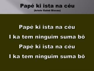 Papé ki ista na céu  (kriolo Guiné Bissau)