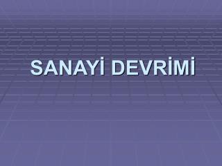 SANAYİ DEVRİMİ