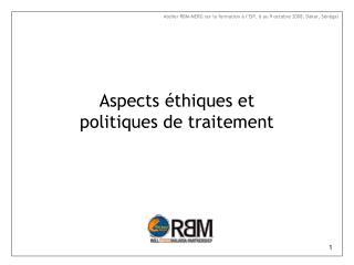 Aspects éthiques et politiques de traitement