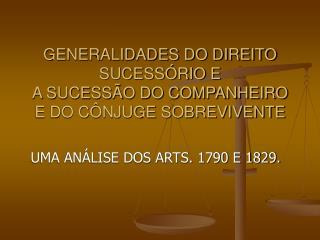 GENERALIDADES DO DIREITO SUCESSÓRIO E  A SUCESSÃO DO COMPANHEIRO E DO CÔNJUGE SOBREVIVENTE