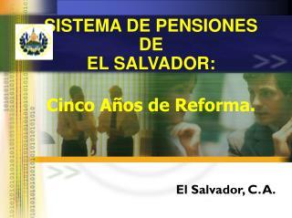 SISTEMA DE PENSIONES DE  EL SALVADOR: Cinco Años de Reforma.