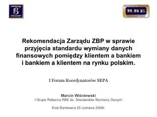 I Forum Koordynatorów SEPA Marcin Wiśniewski I Grupa Robocza RBE ds. Standardów Wymiany Danych
