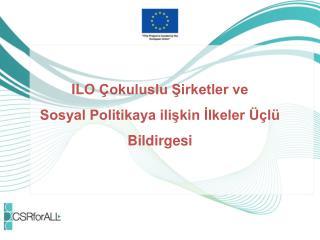 ILO Çokuluslu Şirketler ve  Sosyal Politikaya ilişkin İlkeler Üçlü Bildirgesi