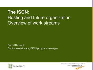 The ISCN: Hosting and future organization Overview of work streams
