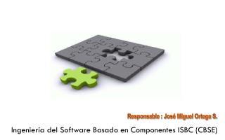 Ingeniería del Software Basado en Componentes ISBC (CBSE)
