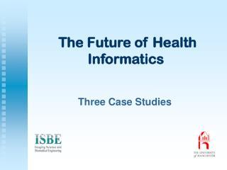 The Future of Health Informatics