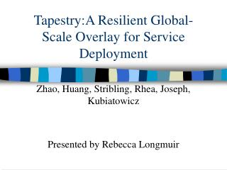 Tapestry:A Resilient Global-Scale Overlay for Service Deployment