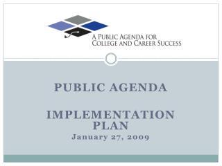PUBLIC AGENDA IMPLEMENTATION PLAN January 27, 2009