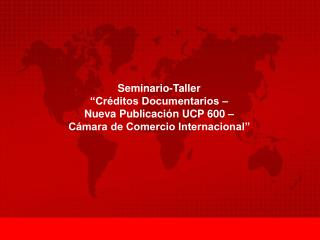 "Seminario-Taller   ""Créditos Documentarios – Nueva Publicación UCP 600 –"