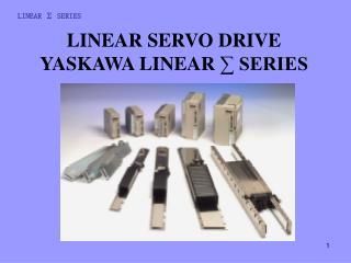 LINEAR SERVO DRIVE YASKAWA  LINEAR  ∑ SERIES
