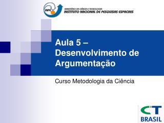 Aula 5 – Desenvolvimento de Argumentação