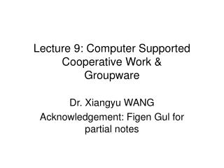 Lecture 9: Computer Supported Cooperative Work & Groupware