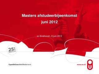 Masters afstudeerbijeenkomst juni 2012  sc Eindhoven,  9 juni 2012