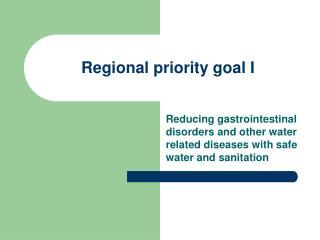 Regional priority goal I