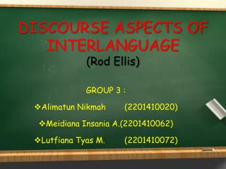 DISCOURSE ASPECTS OF  INTERLANGUAGE ( Rod Ellis)