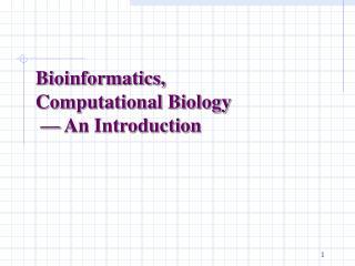 Bioinformatics, Computational Biology  — An Introduction