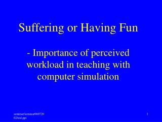 Suffering or Having Fun  - Importance of perceived workload in teaching with computer simulation