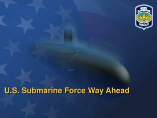 U.S. Submarine Force Way Ahead