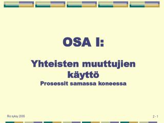 OSA I:  Yhteisten muuttujien käyttö  Prosessit samassa koneessa