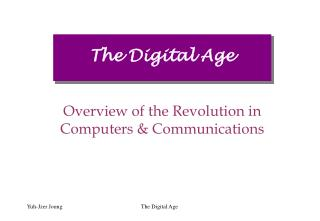Overview of the Revolution in Computers & Communications