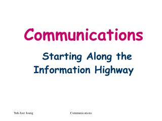 Communications Starting Along the Information Highway