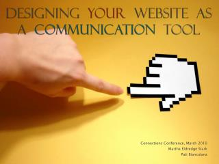 Designing   Your   Website  as a   Communication  Tool