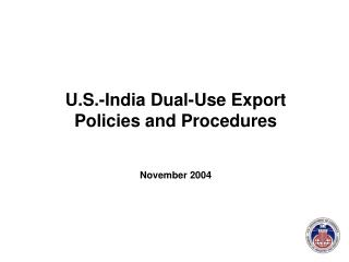 U.S.-India Dual-Use Export Policies and Procedures November 2004
