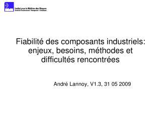 Fiabilit� des composants industriels: enjeux, besoins, m�thodes et difficult�s rencontr�es