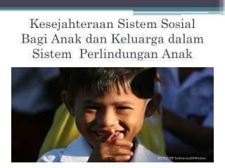 Kesejahteraan Sistem Sosial Bagi Anak dan Keluarga dalam Sistem Perlindungan Anak