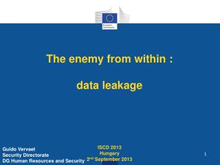 The enemy from within : data leakage  ISCD 2013 Hungary 2 nd  September 2013