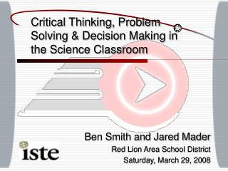 Critical Thinking, Problem Solving & Decision Making in the Science Classroom