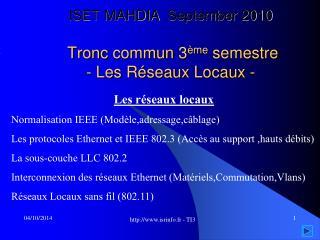 ISET MAHDIA   September 2010  T ronc commun  3 ème semestre -  Les Réseaux Locaux  -