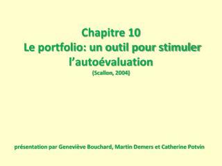 Chapitre 10  Le portfolio: un outil pour stimuler l'autoévaluation ( Scallon , 2004)
