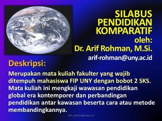 SILABUS PENDIDIKAN KOMPARATIF oleh: Dr. Arif Rohman, M.Si . arif-rohman@uny.ac.id