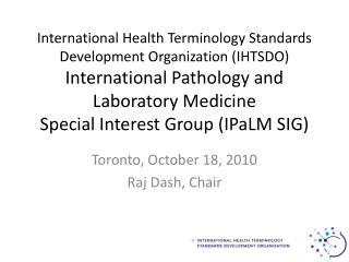 Toronto, October 18, 2010 Raj Dash, Chair