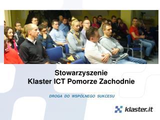Stowarzyszenie  Klaster ICT Pomorze Zachodnie DROGA  DO  WSPÓLNEGO  SUKCESU